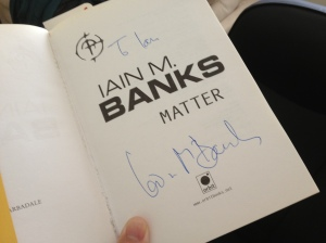 "My signed copy of Iain M. Banks' ""Matter"" -- my mum sat in on one of Iain's book readings in Bristol that I couldn't attend and got a signed copy of the novel for me -- one of my most precious books."